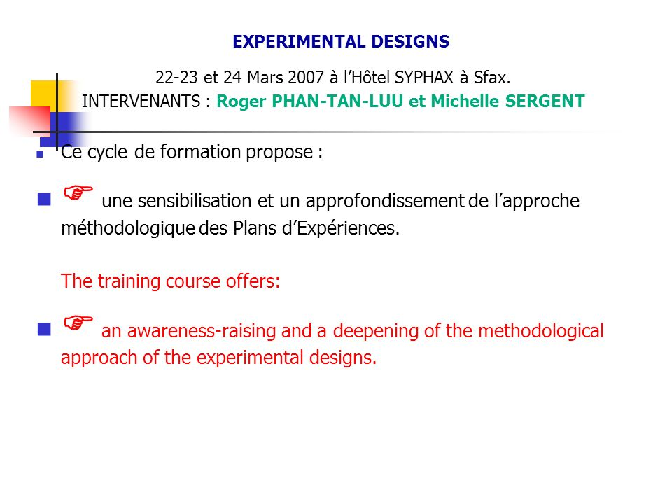 EXPERIMENTAL DESIGNS 22-23 et 24 Mars 2007 à lHôtel SYPHAX à Sfax.