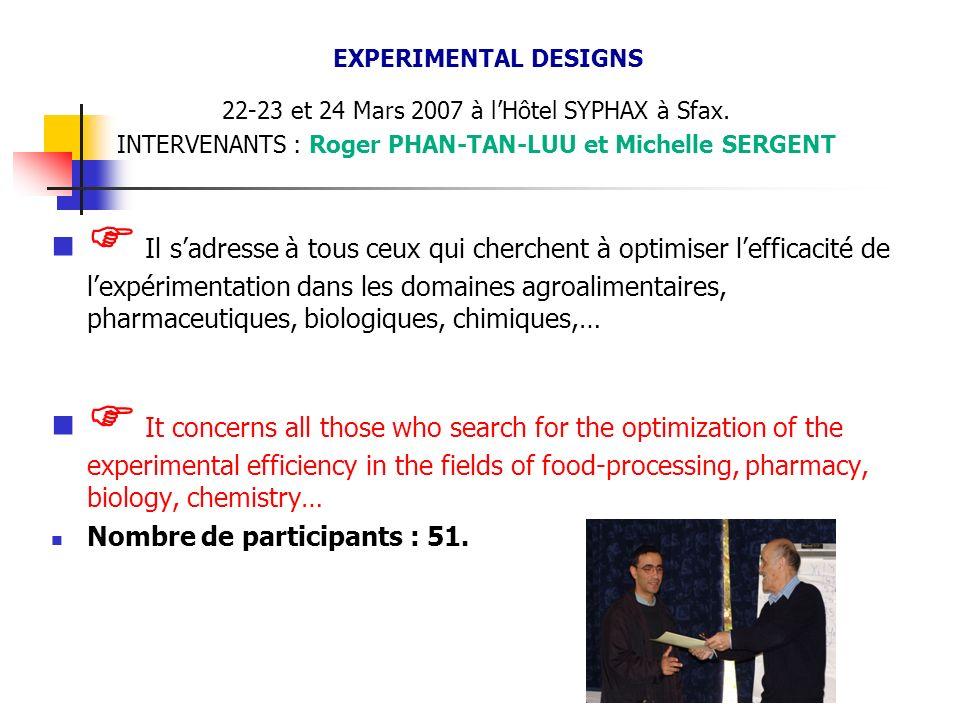 EXPERIMENTAL DESIGNS 22-23 et 24 Mars 2007 à lHôtel SYPHAX à Sfax. INTERVENANTS : Roger PHAN-TAN-LUU et Michelle SERGENT Il sadresse à tous ceux qui c