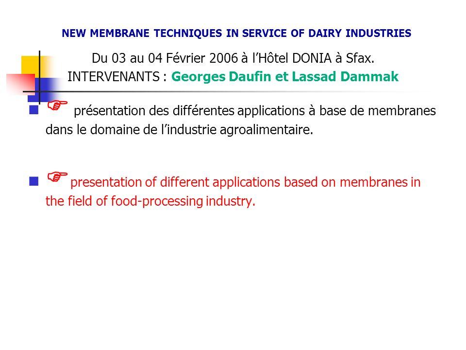 NEW MEMBRANE TECHNIQUES IN SERVICE OF DAIRY INDUSTRIES Du 03 au 04 Février 2006 à lHôtel DONIA à Sfax.