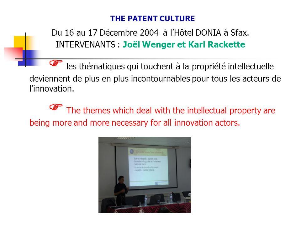 THE PATENT CULTURE Du 16 au 17 Décembre 2004 à lHôtel DONIA à Sfax. INTERVENANTS : Joël Wenger et Karl Rackette les thématiques qui touchent à la prop