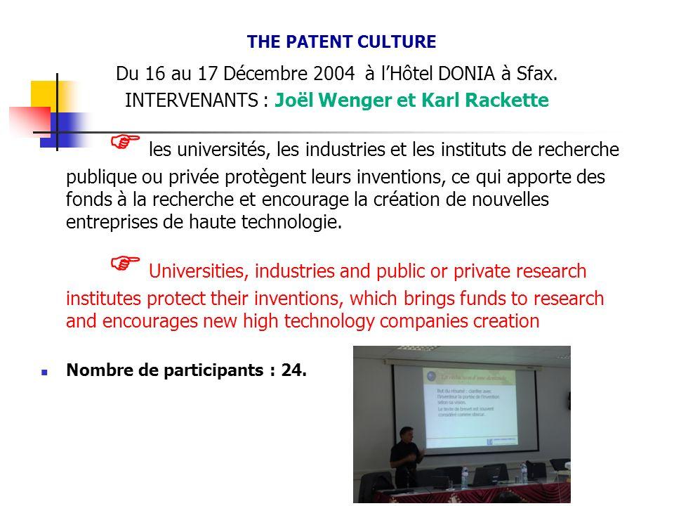 THE PATENT CULTURE Du 16 au 17 Décembre 2004 à lHôtel DONIA à Sfax. INTERVENANTS : Joël Wenger et Karl Rackette les universités, les industries et les