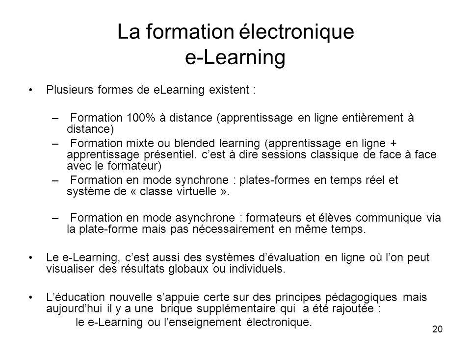 20 La formation électronique e-Learning Plusieurs formes de eLearning existent : – Formation 100% à distance (apprentissage en ligne entièrement à dis