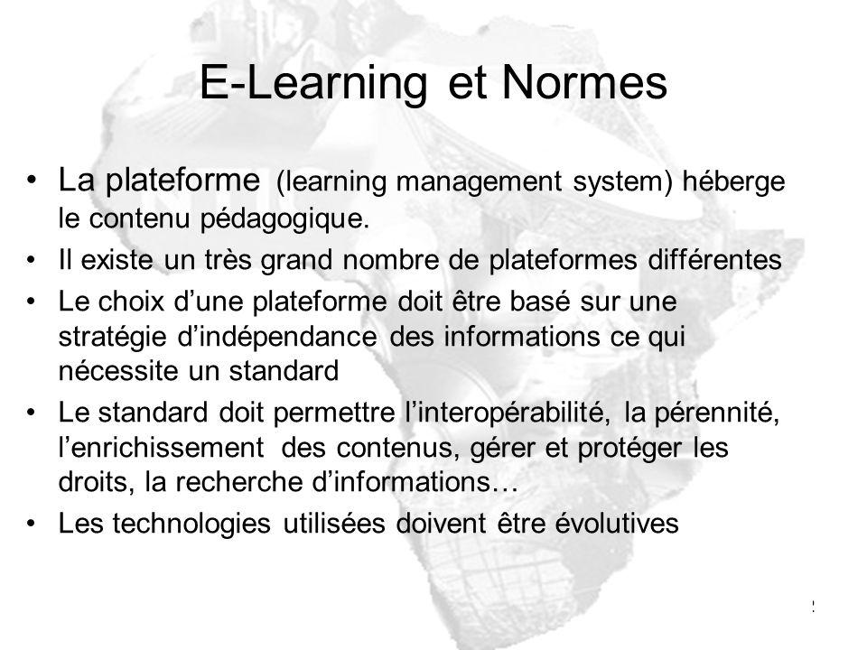 22 E-Learning et Normes La plateforme (learning management system) héberge le contenu pédagogique. Il existe un très grand nombre de plateformes diffé