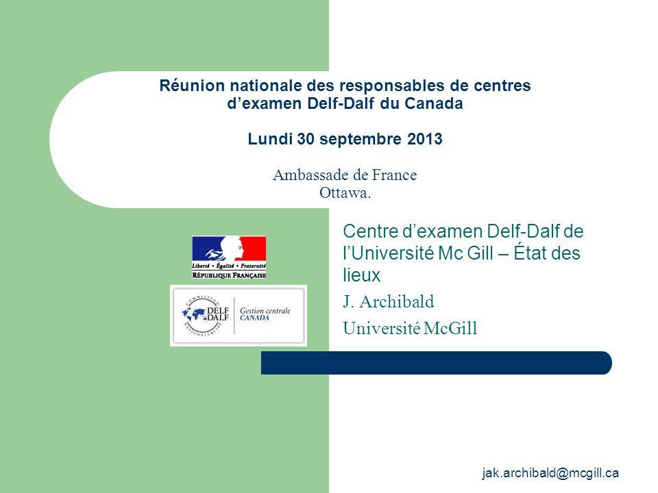 jak.archibald@mcgill.ca Réunion nationale des responsables de centres dexamen Delf-Dalf du Canada Lundi 30 septembre 2013 Ambassade de France Ottawa.
