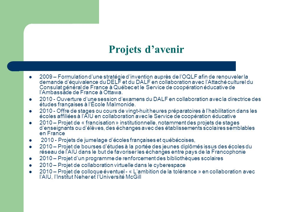 Projets davenir 2009 – Formulation dune stratégie dinvention auprès de lOQLF afin de renouveler la demande déquivalence du DELF et du DALF en collaboration avec lAttaché culturel du Consulat général de France à Québec et le Service de coopération éducative de lAmbassade de France à Ottawa.