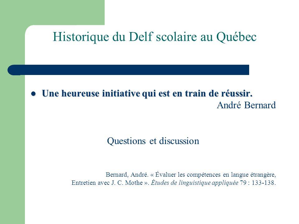 Historique du Delf scolaire au Québec Une heureuse initiative qui est en train de réussir. Une heureuse initiative qui est en train de réussir. André