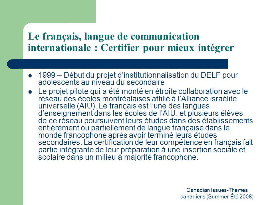 Canadian Issues-Thèmes canadiens (Summer-Été 2008) Le français, langue de communication internationale : Certifier pour mieux intégrer 1999 – Début du