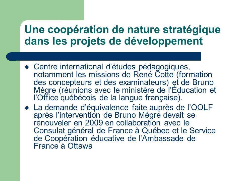 Une coopération de nature stratégique dans les projets de développement Centre international détudes pédagogiques, notamment les missions de René Cotte (formation des concepteurs et des examinateurs) et de Bruno Mègre (réunions avec le ministère de lÉducation et lOffice québécois de la langue française).