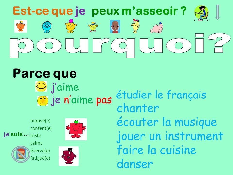 Est-ce que je peux masseoir ? Parce que étudier le français motivé(e) content(e) triste calme énervé(e) fatigué(e) je suis... chanter écouter la musiq