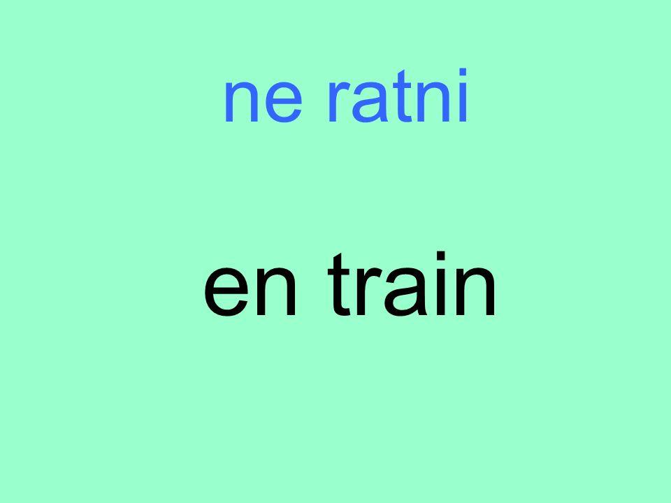 ne ratni en train