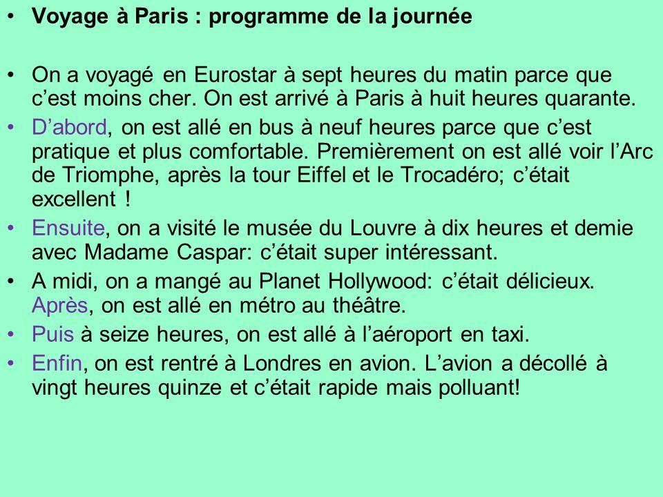 Voyage à Paris : programme de la journée On a voyagé en Eurostar à sept heures du matin parce que cest moins cher. On est arrivé à Paris à huit heures