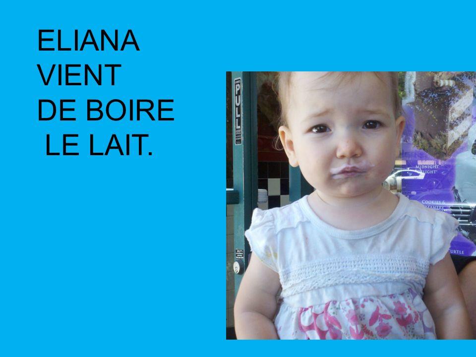 ELIANA VIENT DE BOIRE LE LAIT.