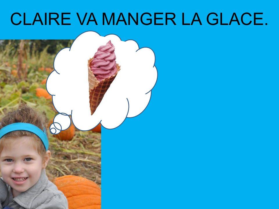 CLAIRE VA MANGER LA GLACE.