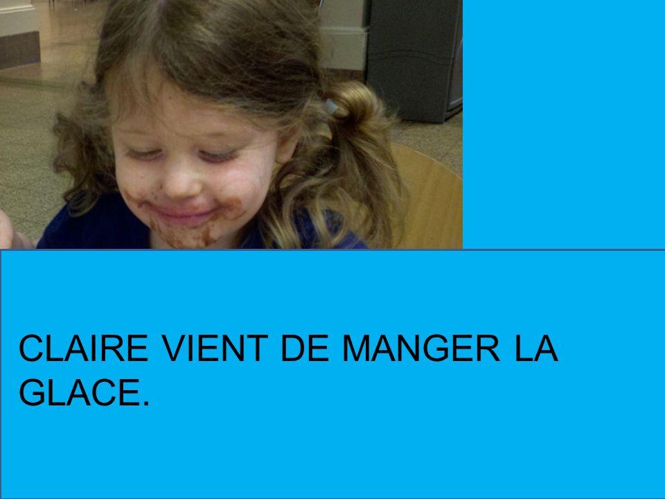 CLAIRE VIENT DE MANGER LA GLACE.