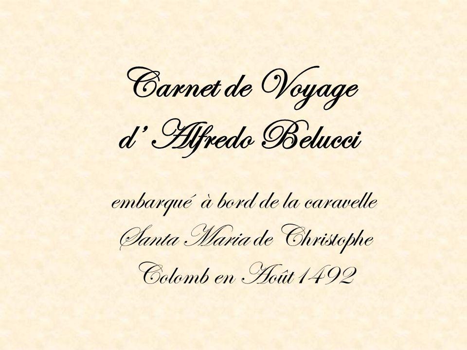Carnet de Voyage d Alfredo Belucci embarqué à bord de la caravelle Santa Maria de Christophe Colomb en Août1492