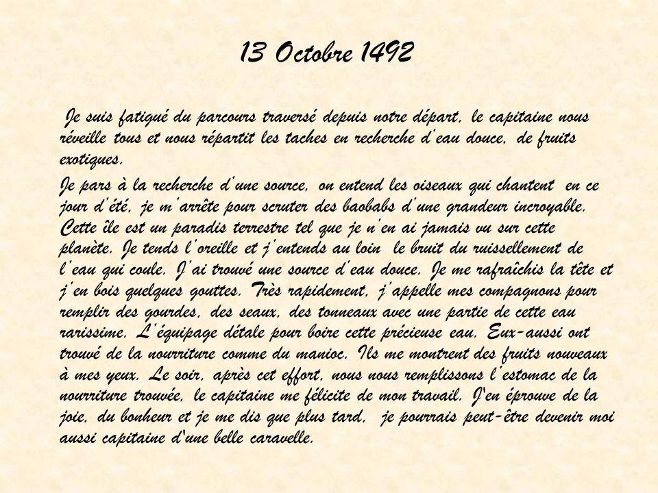13 Octobre 1492 Je suis fatigué du parcours traversé depuis notre départ, le capitaine nous réveille tous et nous répartit les taches en recherche dea