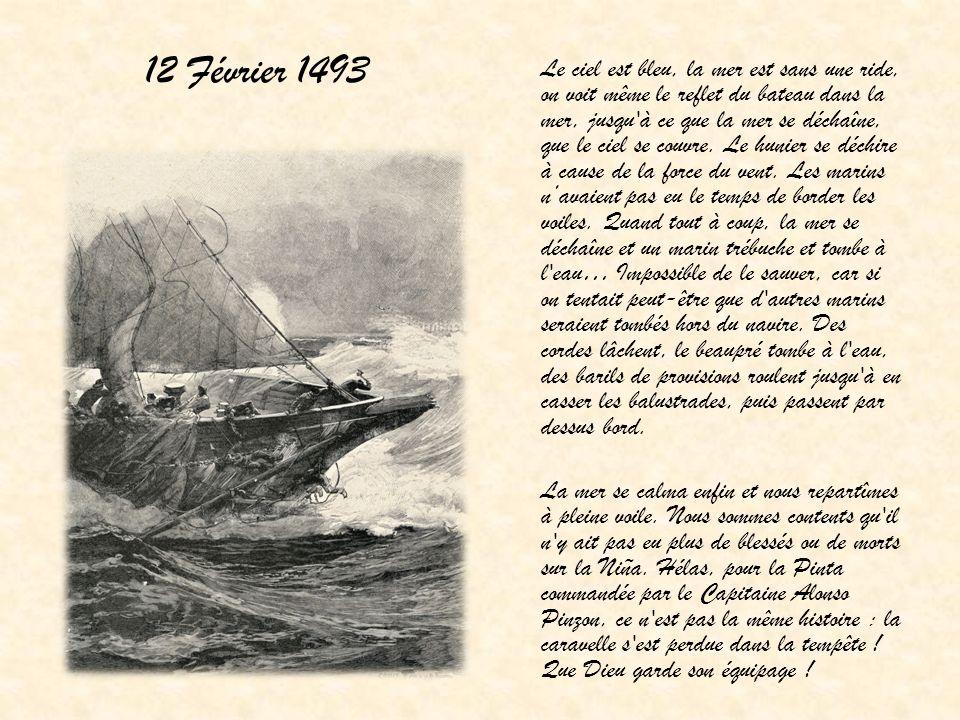 12 Février 1493 Le ciel est bleu, la mer est sans une ride, on voit même le reflet du bateau dans la mer, jusqu'à ce que la mer se déchaîne, que le ci