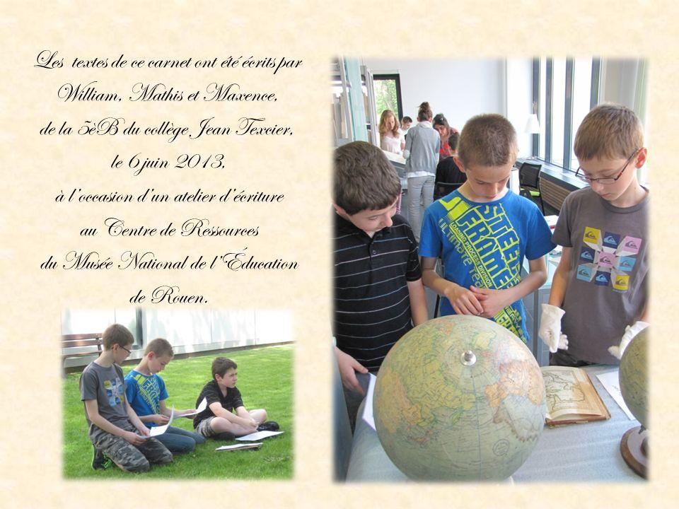Les textes de ce carnet ont été écrits par William, Mathis et Maxence, de la 5èB du collège Jean Texcier, le 6 juin 2013, à loccasion dun atelier décr
