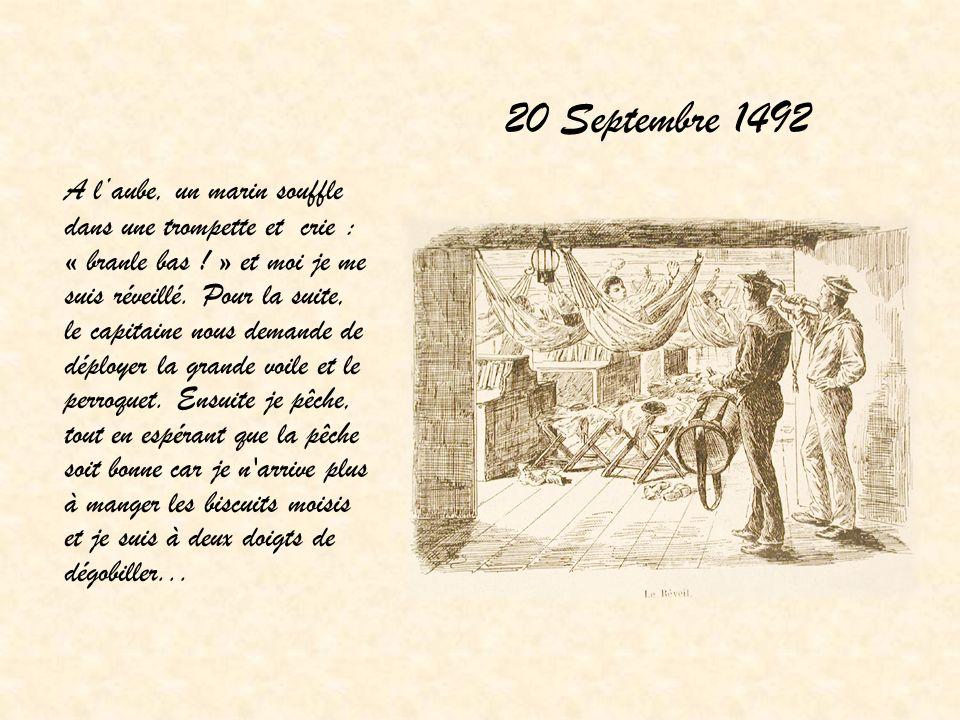 20 Septembre 1492 A laube, un marin souffle dans une trompette et crie : « branle bas ! » et moi je me suis réveillé. Pour la suite, le capitaine nous