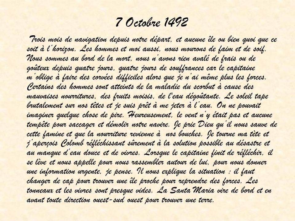 7 Octobre 1492 Trois mois de navigation depuis notre départ, et aucune île ou bien quoi que ce soit à lhorizon. Les hommes et moi aussi, nous mourons