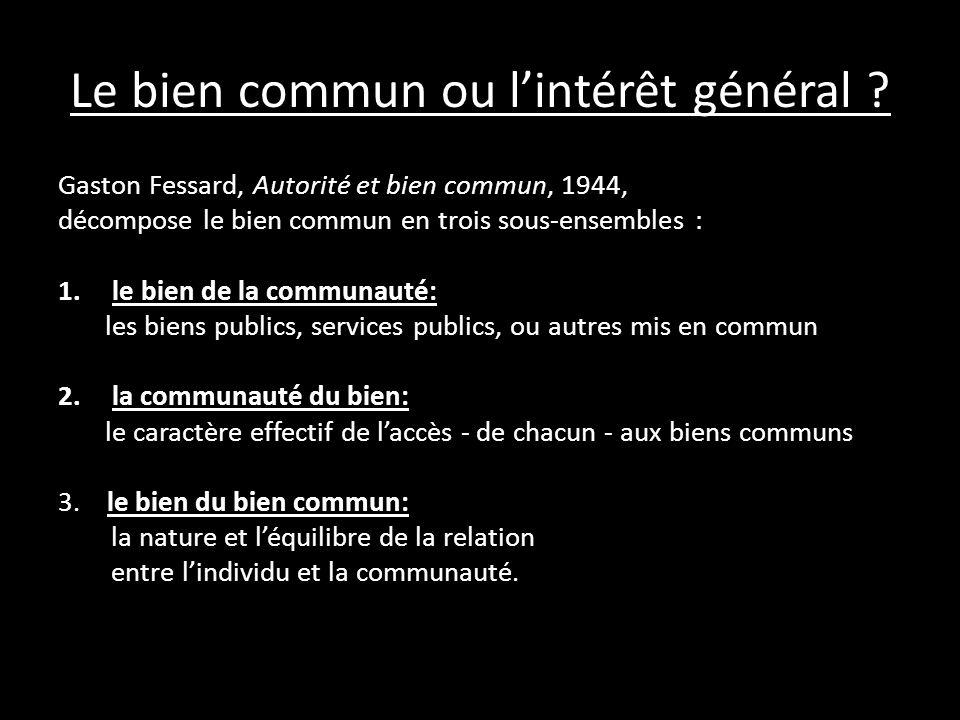 Le bien commun ou lintérêt général ? Gaston Fessard, Autorité et bien commun, 1944, décompose le bien commun en trois sous-ensembles : 1.le bien de la