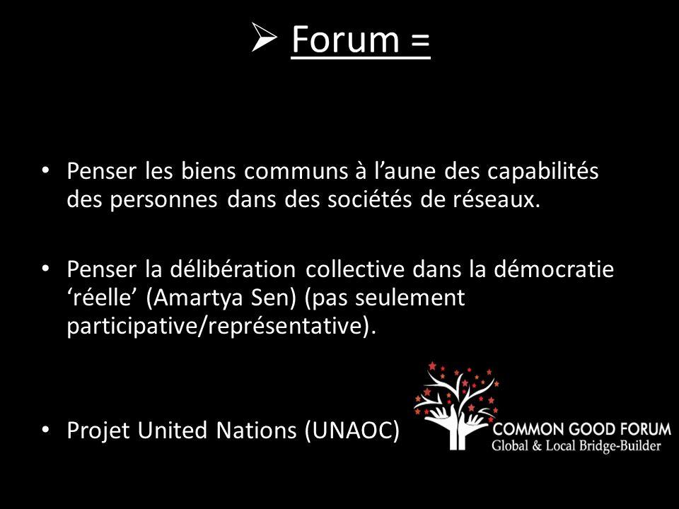 Forum = Penser les biens communs à laune des capabilités des personnes dans des sociétés de réseaux. Penser la délibération collective dans la démocra