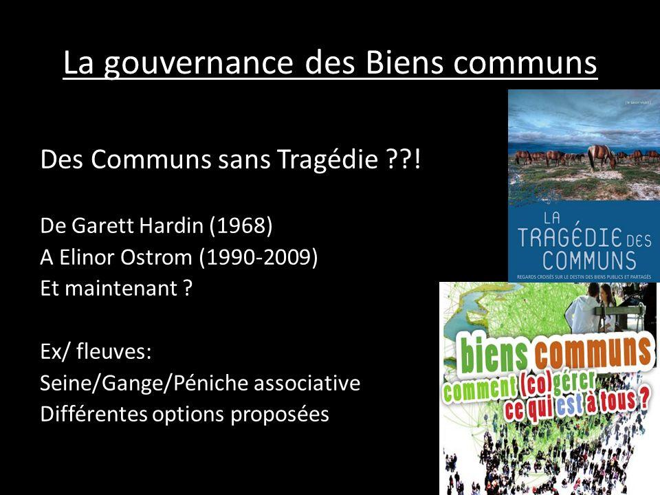 La gouvernance des Biens communs Des Communs sans Tragédie ??! De Garett Hardin (1968) A Elinor Ostrom (1990-2009) Et maintenant ? Ex/ fleuves: Seine/