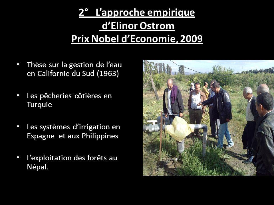 2° Lapproche empirique dElinor Ostrom Prix Nobel dEconomie, 2009 Thèse sur la gestion de leau en Californie du Sud (1963) Les pêcheries côtières en Tu
