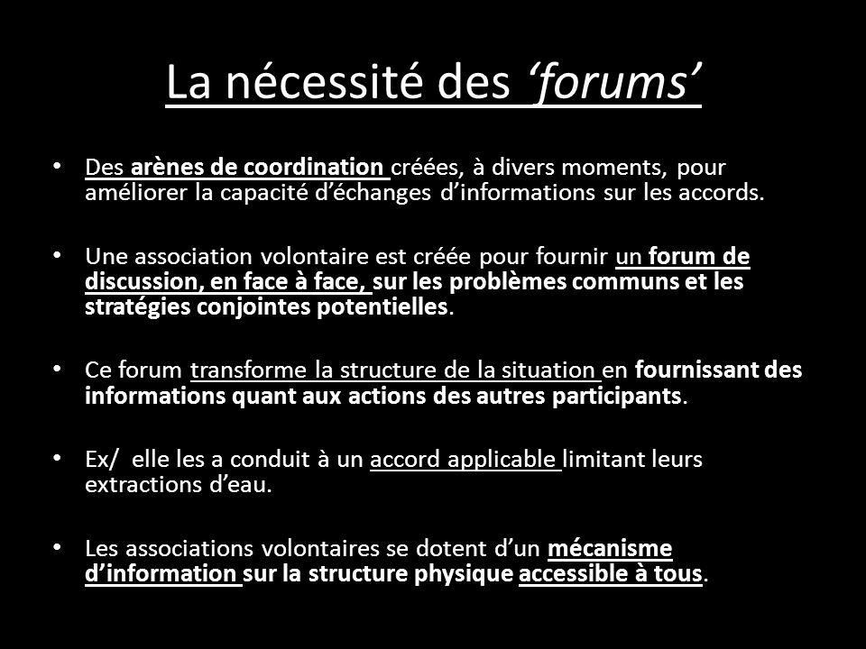 La nécessité des forums Des arènes de coordination créées, à divers moments, pour améliorer la capacité déchanges dinformations sur les accords.