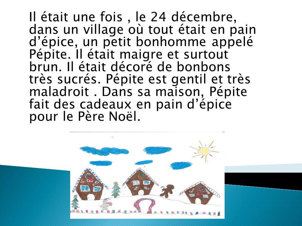 Il était une fois, le 24 décembre, dans un village où tout était en pain dépice, un petit bonhomme appelé Pépite.