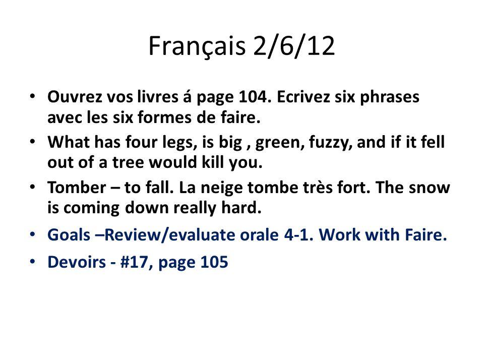 Français 2/6/12 Ouvrez vos livres á page 104. Ecrivez six phrases avec les six formes de faire.