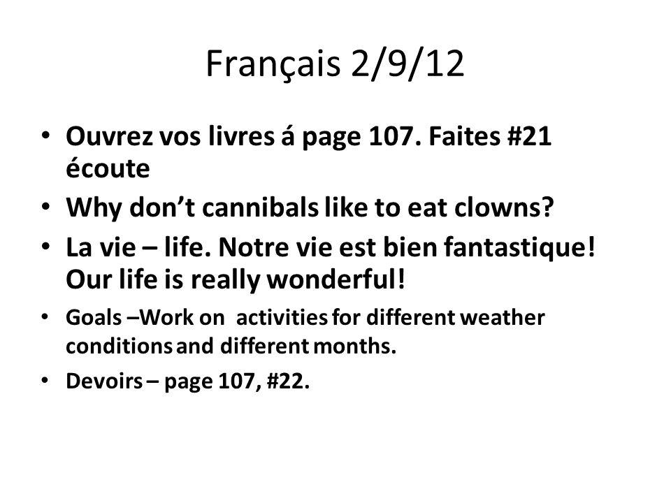 Français 2/10/12 Ouvrez vos livres á page 108.Ecrivez sept questions et sept reponses.