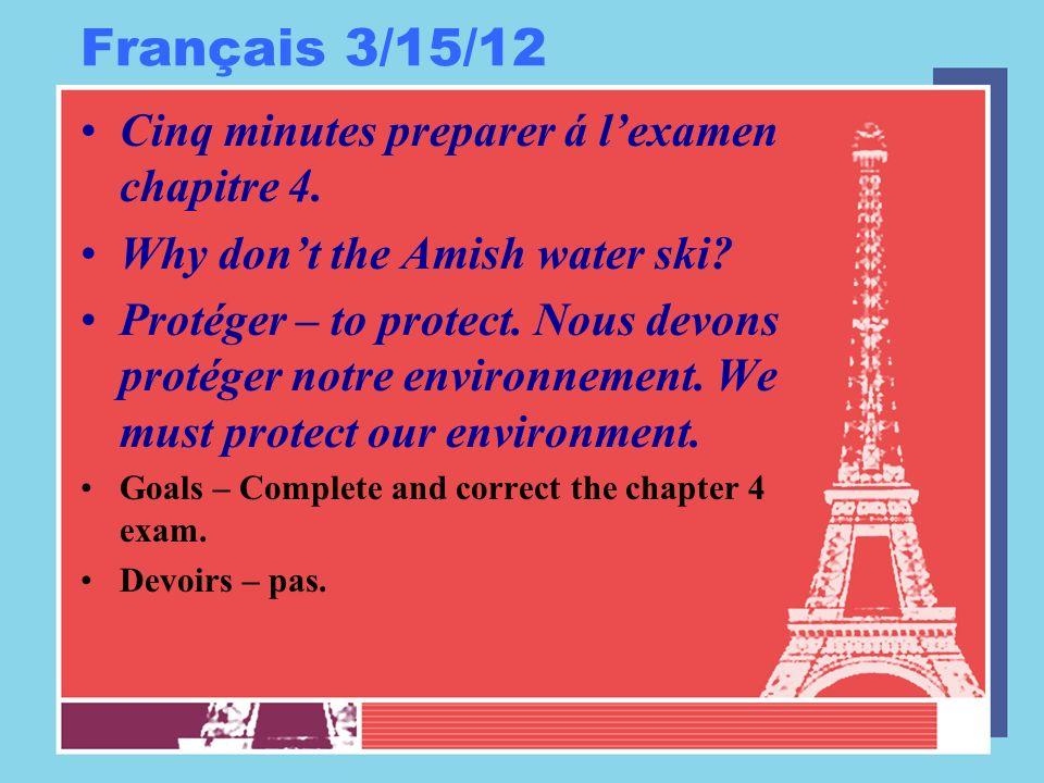 Français 3/15/12 Cinq minutes preparer á lexamen chapitre 4.