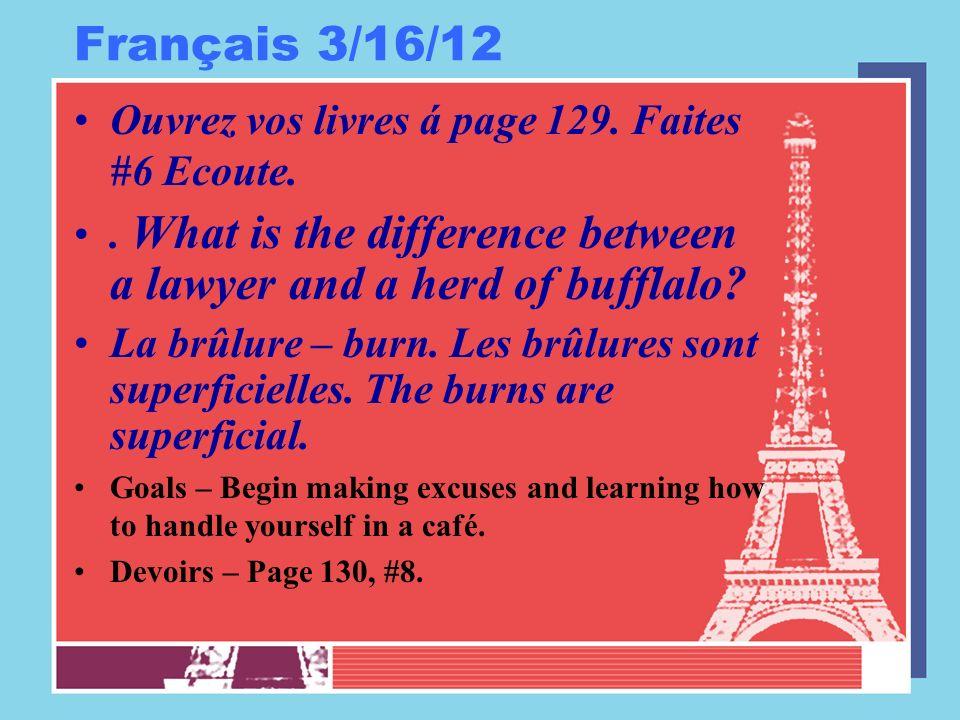 Français 3/16/12 Ouvrez vos livres á page 129. Faites #6 Ecoute..