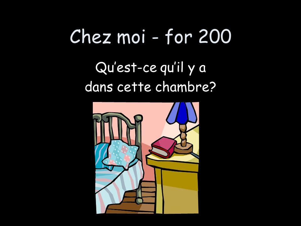 Chez moi - for 200 Quest-ce quil y a dans cette chambre?