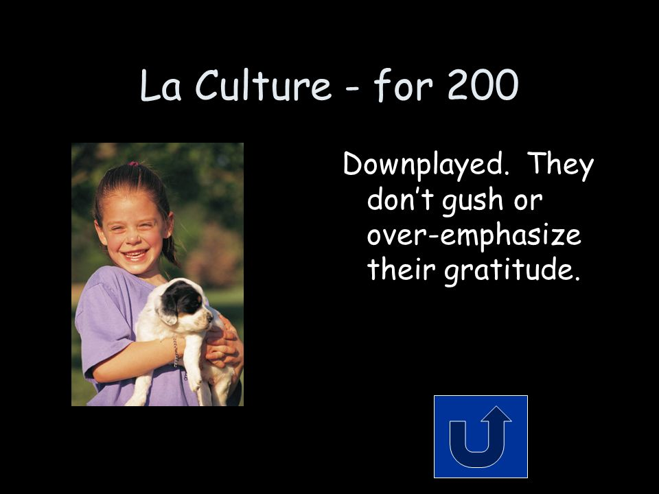 La Culture - for 200 Downplayed. They dont gush or over-emphasize their gratitude.
