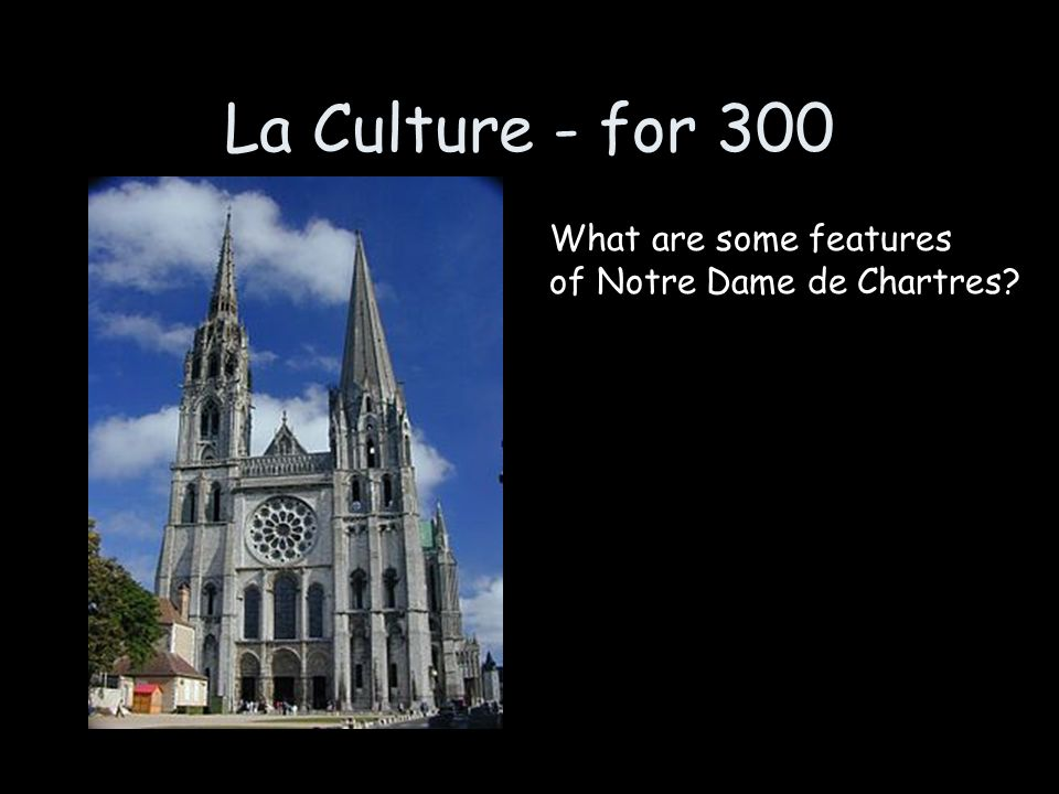 La Culture - for 300 What are some features of Notre Dame de Chartres