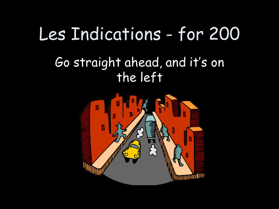 Les Indications - for 200 Go straight ahead, and its on the left