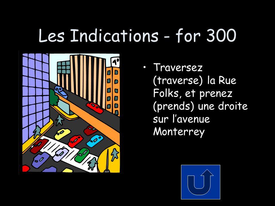 Les Indications - for 300 Traversez (traverse) la Rue Folks, et prenez (prends) une droite sur lavenue Monterrey