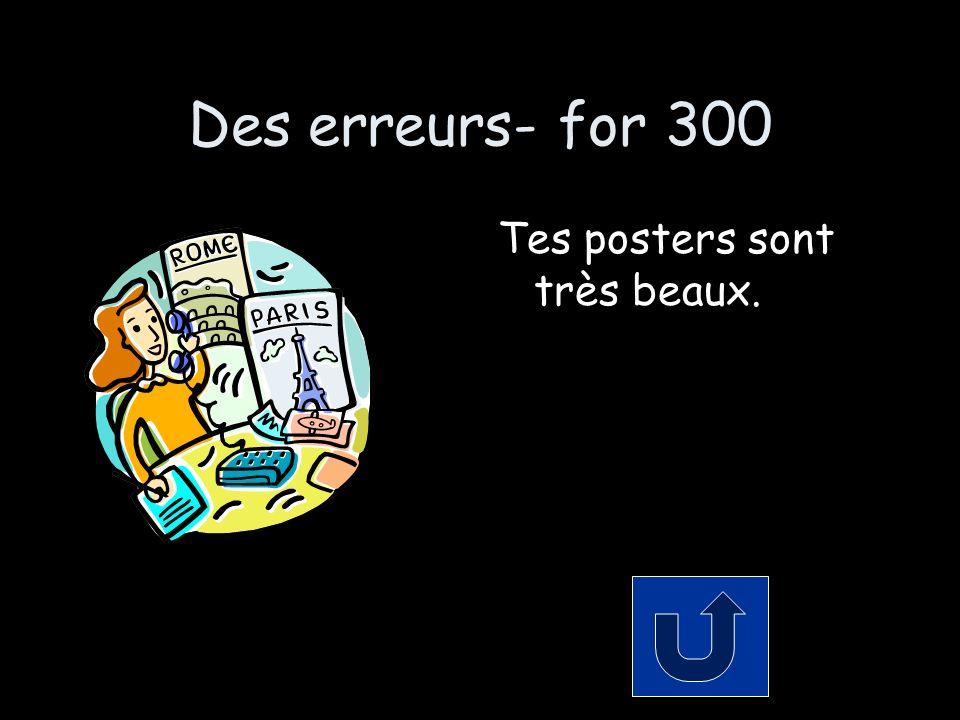 Des erreurs- for 300 Tes posters sont très beaux.