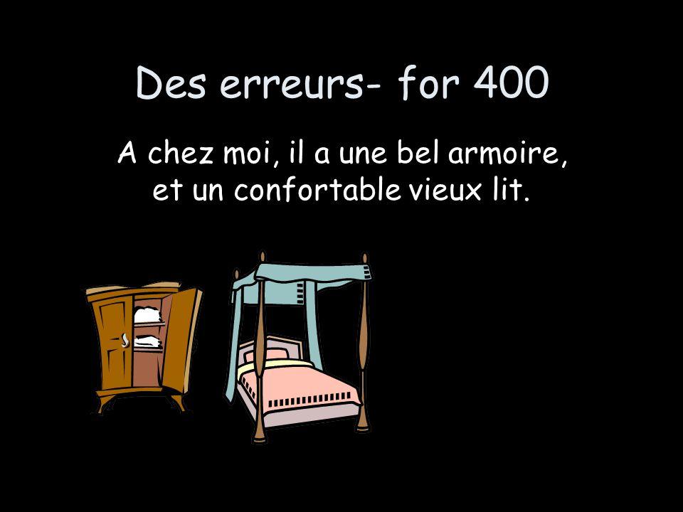 Des erreurs- for 400 A chez moi, il a une bel armoire, et un confortable vieux lit.