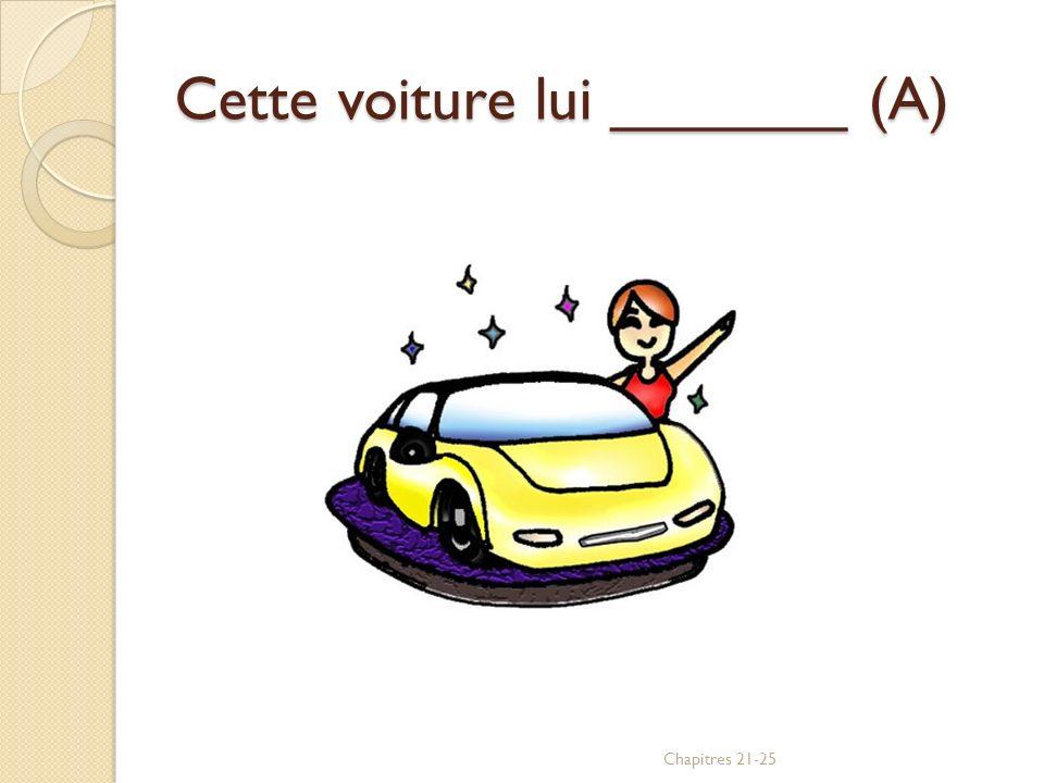 Cette voiture lui _______ (A) Chapitres 21-25