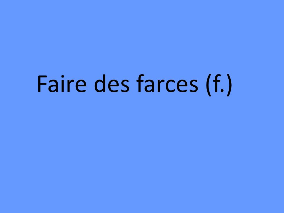 Faire des farces (f.)