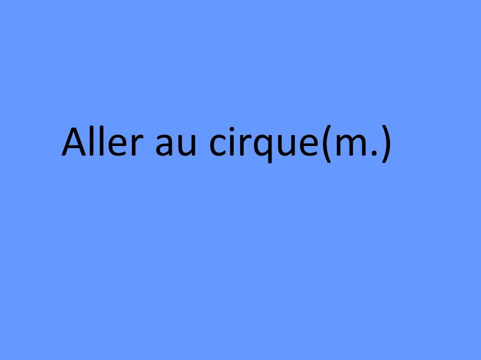 Aller au cirque(m.)