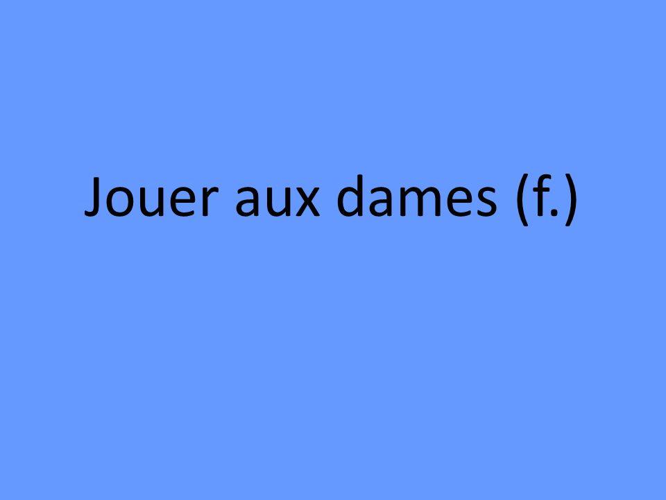 Jouer aux dames (f.)