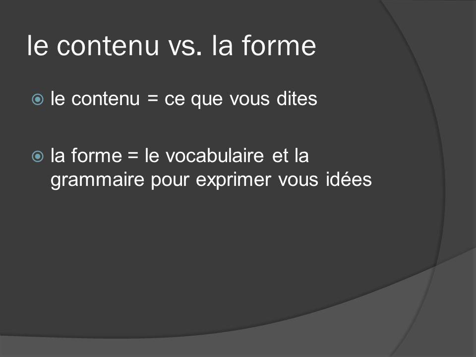 le contenu vs. la forme le contenu = ce que vous dites la forme = le vocabulaire et la grammaire pour exprimer vous idées