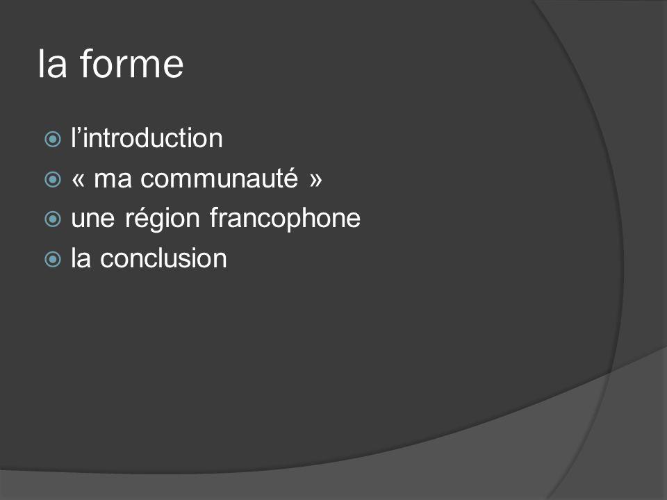 la forme lintroduction « ma communauté » une région francophone la conclusion