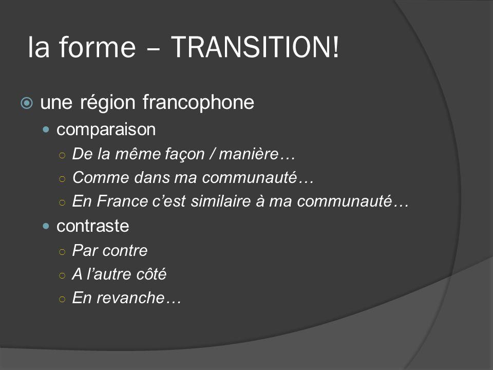 la forme – TRANSITION! une région francophone comparaison De la même façon / manière… Comme dans ma communauté… En France cest similaire à ma communau