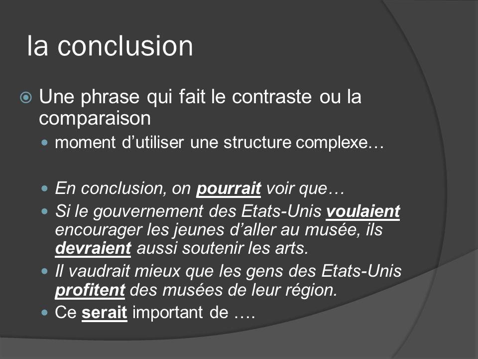 la conclusion Une phrase qui fait le contraste ou la comparaison moment dutiliser une structure complexe… En conclusion, on pourrait voir que… Si le g