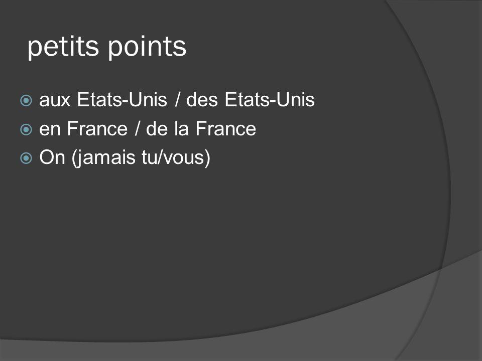 petits points aux Etats-Unis / des Etats-Unis en France / de la France On (jamais tu/vous)